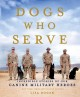 Dogs who serve : incredible stories of our canine military heroes
