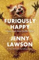 Furiously happy : {a funny book about horrible things}