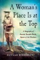 A woman's place is at the top : a biography of Annie Smith Peck, queen of the climbers