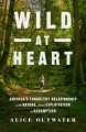 Wild at heart : America's turbulent relationship with nature, from exploitation to redemption