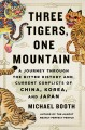 Three tigers, one mountain : a journey through the bitter history and current conflicts of China, Korea, and Japan