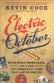 Electric October : seven World Series games, six lives, five minutes of fame that lasted forever