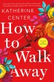 How to walk away : a novel