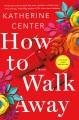 How to walk away : a novel