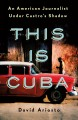 This is Cuba : an American journalist under Castro's shadow