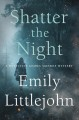 Shatter the night : a Detective Gemma Monroe mystery