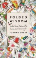 Folded wisdom : notes from dad on life, love, and growing up