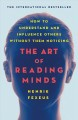 Art of reading minds : how to understand and influence others without them noticing