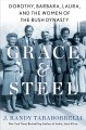 Grace & steel : Dorothy, Barbara, Laura, and the women of the Bush dynasty