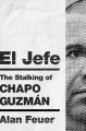 El Jefe : the stalking of Chapo Guzmán