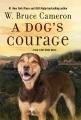A dog's courage : a dog's way home novel