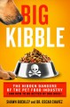 Big kibble : the hidden dangers of the pet food industry and how to do better by our dogs