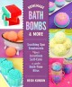 Homemade bath bombs & more : soothing spa treatments for luxurious self-care and bath-time bliss