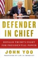 Defender in chief : Donald Trump's fight for presidential power