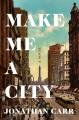 Make me a city : a novel