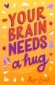 Your brain needs a hug : life, love, mental health, and sandwiches