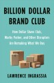 Billion dollar brand club : how Dollar Shave Club, Warby Park, and other rebel startups are remaking what we buy