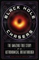 Black hole chasers : the amazing true story of an astronomical breakthrough
