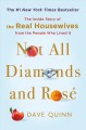 Not All Diamonds and Rose: The Inside Story of the Real Housewives from the People Who Lived It
