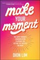 Make your moment : the savvy woman's communication playbook for getting the success you want