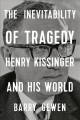 The inevitability of tragedy : Henry Kissinger and his world