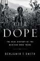 The dope : the real history of the Mexican drug trade