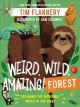 Weird, Wild, Amazing! Forest: Exploring the Incredible World in the Trees