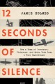 12 seconds of silence : how a team of inventors, tinkerers, and spies took down a Nazi superweapon