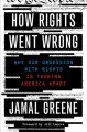 How rights went wrong : why our obsession with rights is tearing America apart