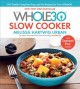 The Whole30 slow cooker : 150 totally compliant prep-and-go recipes for your Whole30 with Instant Pot recipes