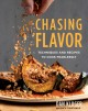 Chasing flavor : techniques and recipes to cook fearlessly