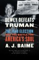 Dewey defeats Truman : the 1948 election and the battle for America's soul