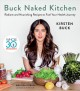 Buck naked kitchen : radiant and nourishing recipes to fuel your health journey