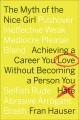 The myth of the nice girl : achieving a career you love without becoming a person you hate