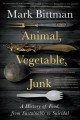 Animal, vegetable, junk : a history of food, from sustainable to suicidal