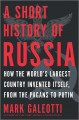 A short history of Russia : how the world's largest country invented itself, from the pagans to Putin