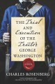 The trial and execution of the traitor George Washington : a novel
