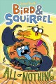 Bird & Squirrel. All or nothing