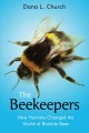 The beekeepers : how humans changed the world of bumble bees
