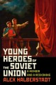 Young heroes of the Soviet Union : a memoir and a reckoning