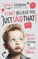 I Can't Believe You Just Said That!: Biblical Wisdom for Taming Your Child's Tongue