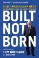 Built, not born : a self-made billionaire's no-nonsense guide for entrepreneurs
