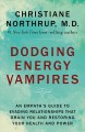 Dodging energy vampires : an empath's guide to evading relationships that drain you and restoring your health and power