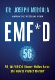 EMF*d : 5G, wi-fi & cell phones : hidden harms and how ot protect yourself