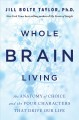 Whole brain living : the anatomy of choice and the four characters that drive our life