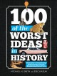 100 of the worst ideas in history humanity's thundering brainstorms turned blundering brain farts