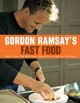 Gordon Ramsay's fast food : more than 100 delicious, super-fast, and easy recipes
