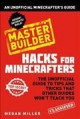Hacks for Minecrafters : master builder : the unofficial guide to tips and tricks that other guides won't teach you