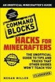 Command blocks : the unofficial guide to tips and tricks that other guides won't teach you