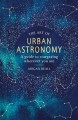 The art of urban astronomy : a guide to stargazing wherever you are